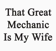 That Great Mechanic Is My Wife  by supernova23