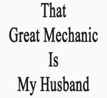 That Great Mechanic Is My Husband  by supernova23