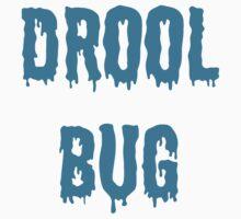 Drool Bug by Amanda Cole