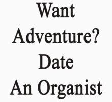 Want Adventure? Date An Organist  by supernova23
