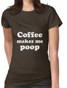 Coffee makes me poop - Cooper font Womens Fitted T-Shirt
