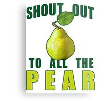 Shout Out To All The Pear Metal Print