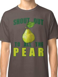 Shout Out To All The Pear Classic T-Shirt