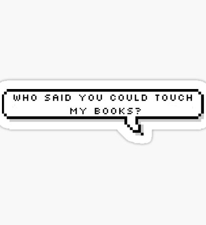 who said you could touch my books? Sticker