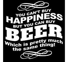 Limited Edition 'You Can't buy happiness, but, you can buy beer' Funny T-Shirt and Accessories Photographic Print