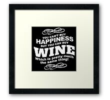 Limited Edition 'You Can't buy happiness, but, you can buy wine which is pretty much the same thing!' Hilarious T-Shirt and Accessories Framed Print