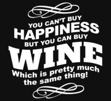 Limited Edition 'You Can't buy happiness, but, you can buy wine which is pretty much the same thing!' Hilarious T-Shirt and Accessories by Albany Retro