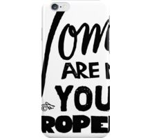Women are NOT your Property by Tai's Tees iPhone Case/Skin