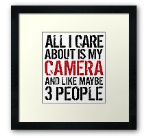 Funny 'All I care about is my camera and like maybe 3 people' T-shirt Framed Print