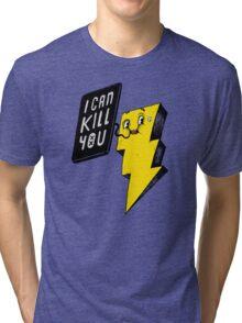 I can kill you! Tri-blend T-Shirt