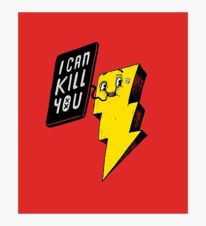 I can kill you! Photographic Print