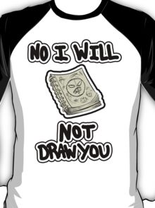 No I will NOT draw you T-Shirt
