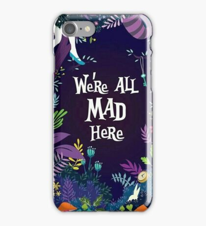 Alice in the Wonderland We're all mad here  iPhone Case/Skin
