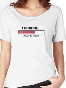 Thinking Loading Bar Please Be Patient Women's Relaxed Fit T-Shirt