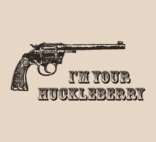 I'm Your Huckleberry Western Gun by TheShirtYurt