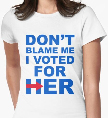 Don't Blame Me I Voted For Her Womens Fitted T-Shirt