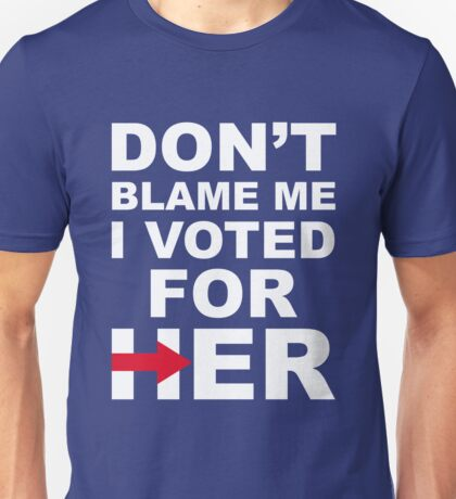 Don't Blame Me I Voted For Her Unisex T-Shirt