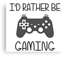 I'd Rather Be Video Gaming Canvas Print