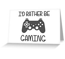 I'd Rather Be Video Gaming Greeting Card