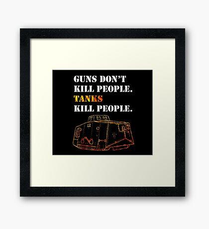 Guns Don't Kill People. Tanks Kill People. Framed Print
