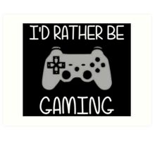 I'd Rather Be Video Gaming Art Print