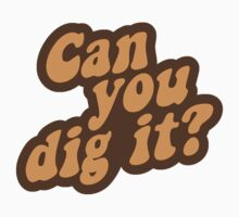 Can You Dig It? by TheShirtYurt