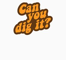 Can You Dig It? Unisex T-Shirt