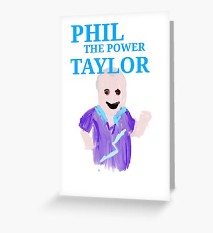 Phil The Power Taylor  Greeting Card
