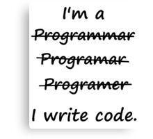I'm a Programmer I Write Code Bad Speller Canvas Print