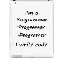 I'm a Programmer I Write Code Bad Speller iPad Case/Skin