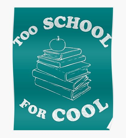 Too School For Cool Poster