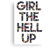 Girl The Hell Up Canvas Print