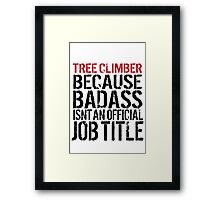 Must-Have 'Tree Climber because Badass Isn't an Official Job Title' Tshirt, Accessories and Gifts Framed Print