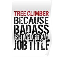 Must-Have 'Tree Climber because Badass Isn't an Official Job Title' Tshirt, Accessories and Gifts Poster