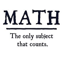 Math The Only Subject That Counts Photographic Print