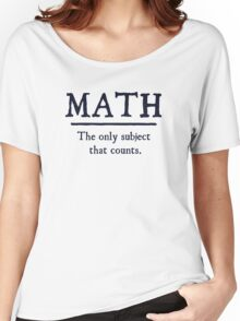 Math The Only Subject That Counts Women's Relaxed Fit T-Shirt