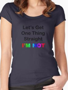 Let's Get One Thing Straight...I'm Not Women's Fitted Scoop T-Shirt