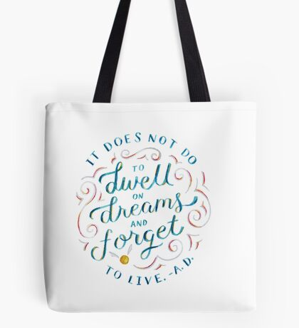 It does not do to dwell on dreams and forget to live. Tote Bag