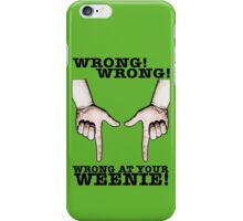 Finger Guns! Wrong at your weenie! iPhone Case/Skin