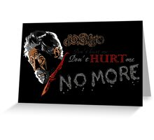Don't Hurt me, no more. Greeting Card