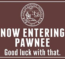 Now Entering Pawnee. by Kate H
