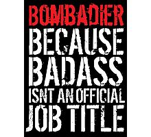 Cool 'Bombadier because Badass Isn't an Official Job Title' Tshirt, Accessories and Gifts Photographic Print