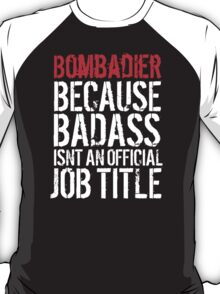 Cool 'Bombadier because Badass Isn't an Official Job Title' Tshirt, Accessories and Gifts T-Shirt