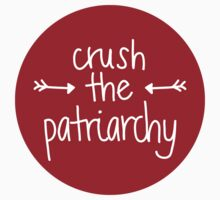 crush the patriarchy by Gabby  Ortman