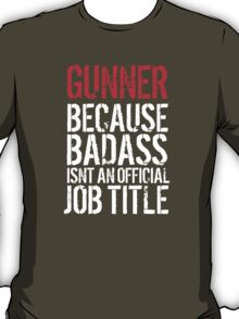 Fun 'Gunner because Badass Isn't an Official Job Title' Tshirt, Accessories and Gifts T-Shirt
