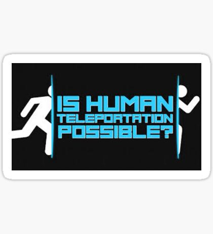 Is human teleportation possible ?  Sticker