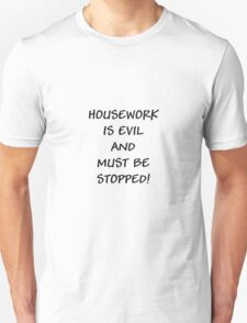 Housework Is Evil... T-Shirt