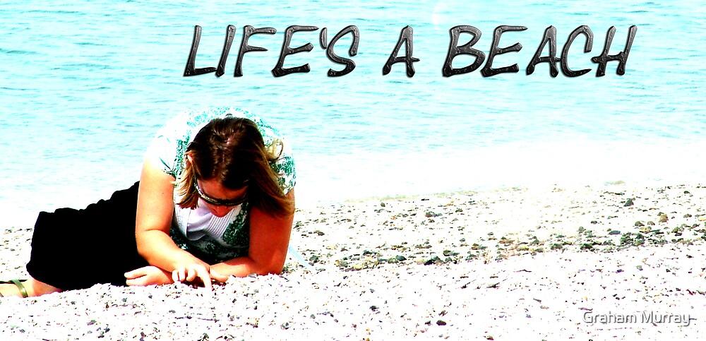 Life's a Beach by Graham Murray