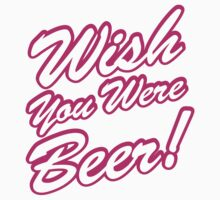 Wish You Were Beer! T-Shirt