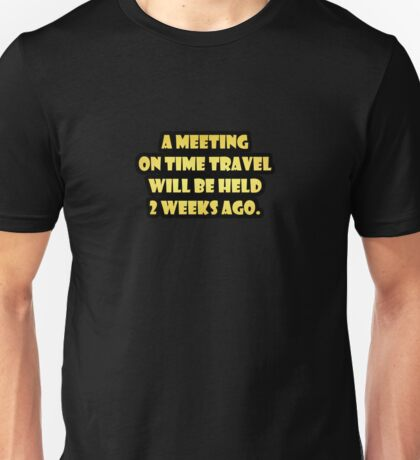 "Gold lettering with the message ""A Meeting On Time Travel"". Unisex T-Shirt"